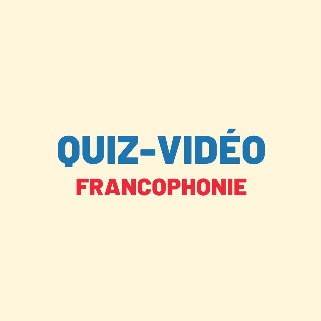 Quiz Vidéo – Parle-t-on français ailleurs dans le monde?